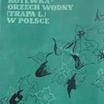 Kotewka - Orzech wodny (Trapa natans L.) w Polsce - Piórecki J. - Przemyśl 1980 - Cena 5 zł