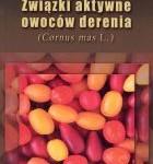 Związki aktywne owoców derenia (Cornus mas L.) - Alicja Z. Kucharska - Cena 40 zł